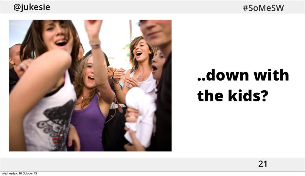 @jukesie #SoMeSW 21 ..down with the kids? Wedne...