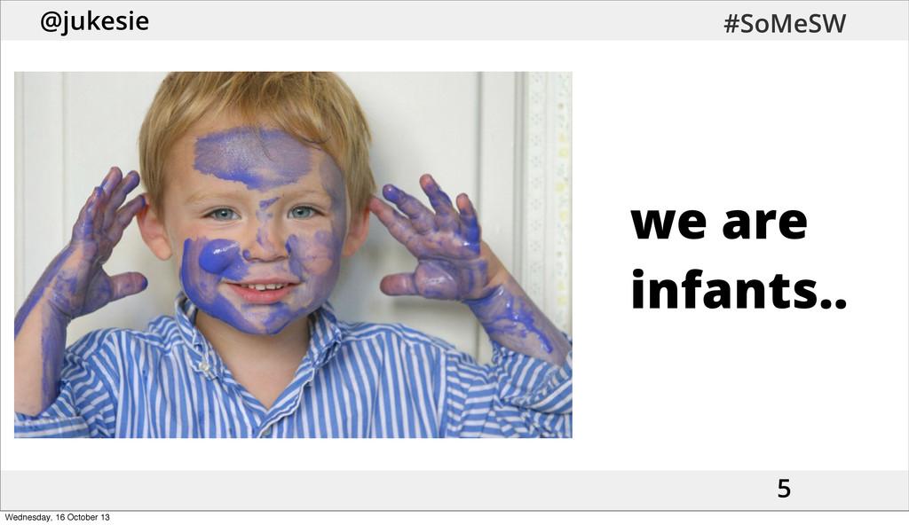 @jukesie #SoMeSW 5 we are infants.. Wednesday, ...