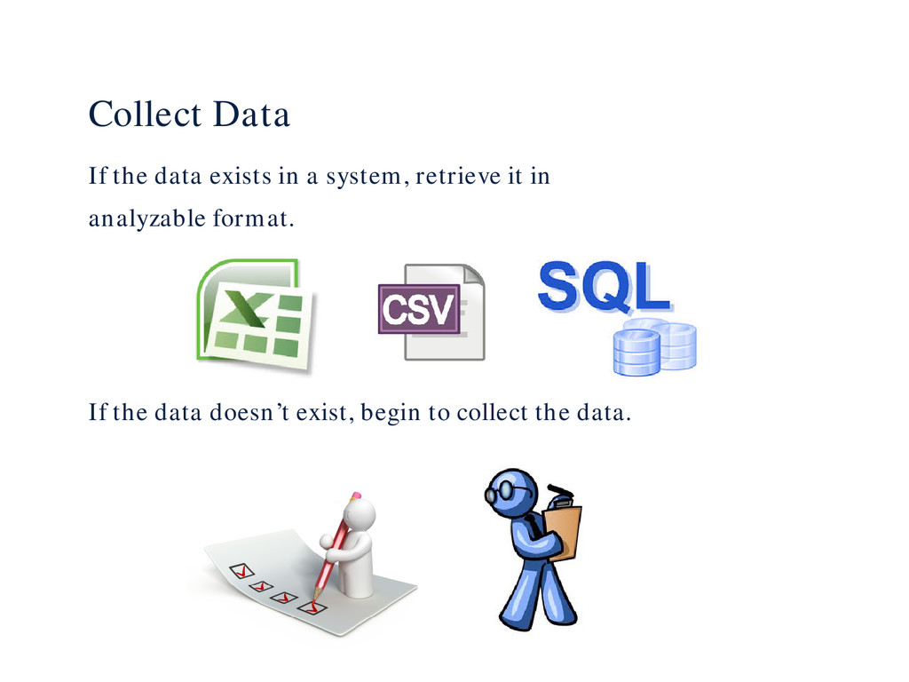 Collect Data If the data exists in a system, re...