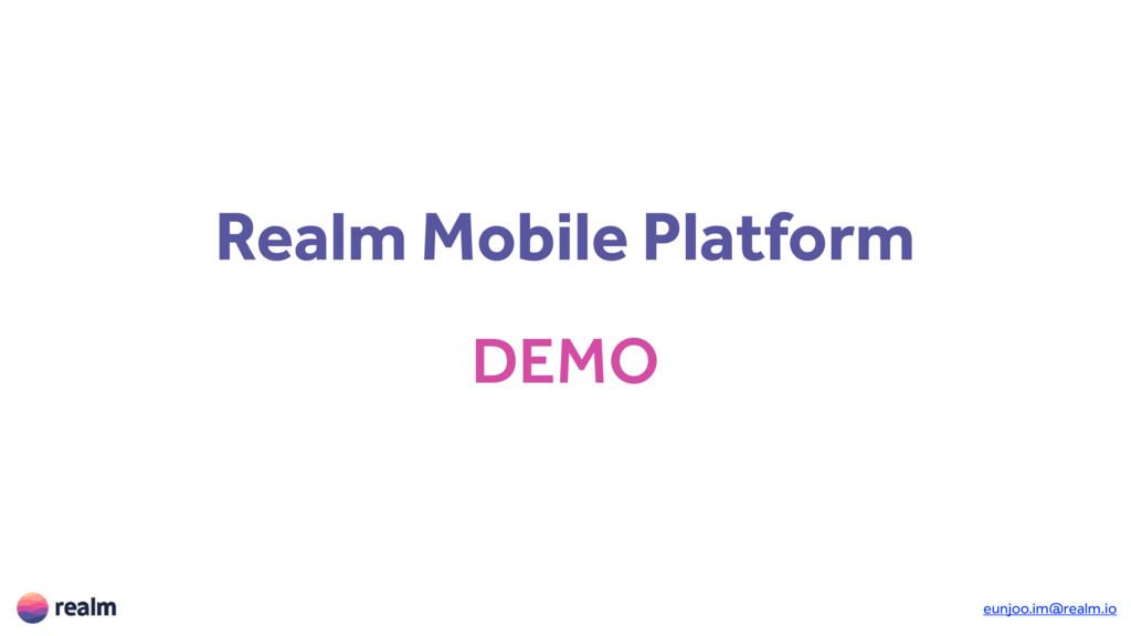 Realm Mobile Platform DEMO eunjoo.im@realm.io