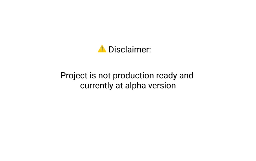 Project is not production ready and 