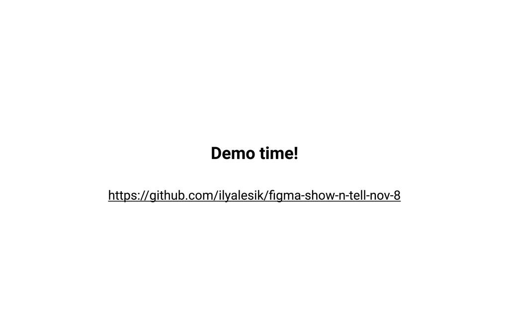 Demo time! https:/ /github.com/ilyalesik/figma-...