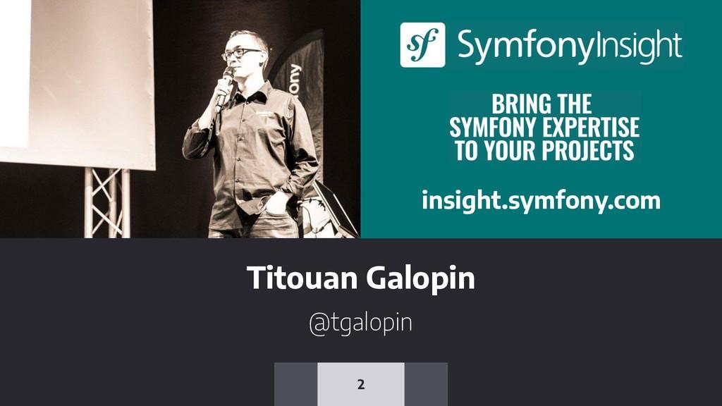 Titouan Galopin @tgalopin 2 insight.symfony.com