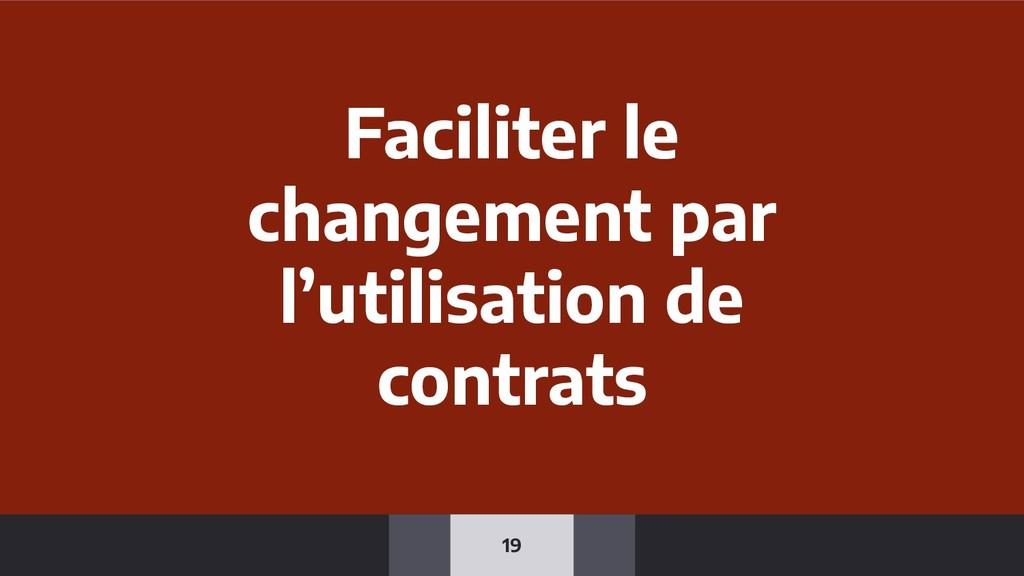 19 Faciliter le changement par l'utilisation de...