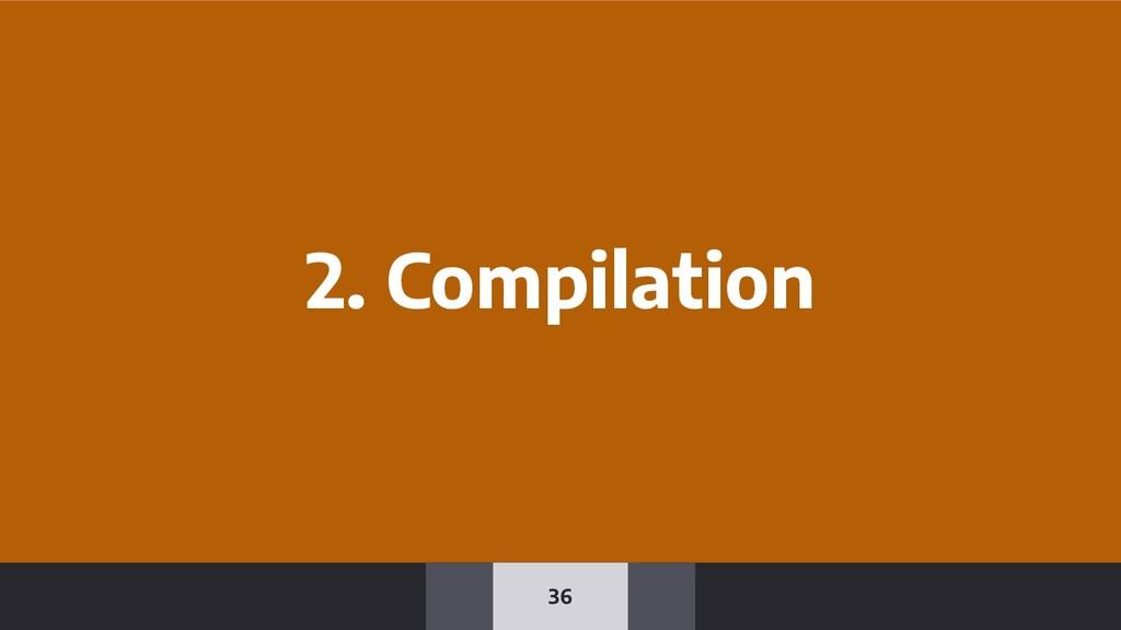 36 2. Compilation