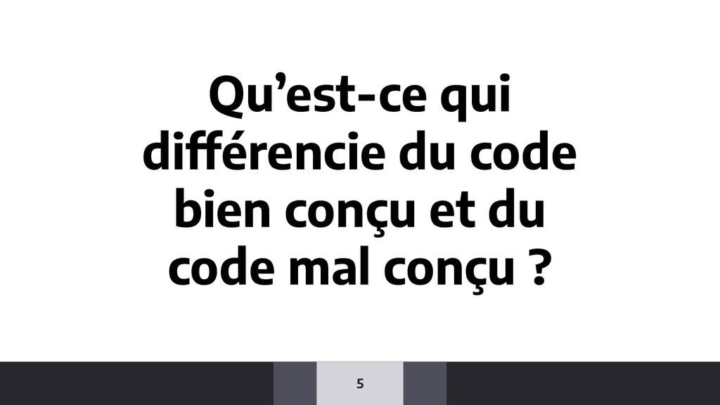 5 Qu'est-ce qui différencie du code bien conçu ...