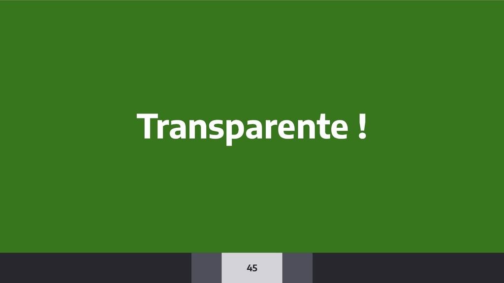 45 Transparente !