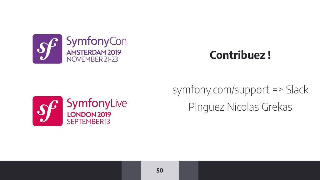 50 Contribuez ! symfony.com/support => Slack Pi...