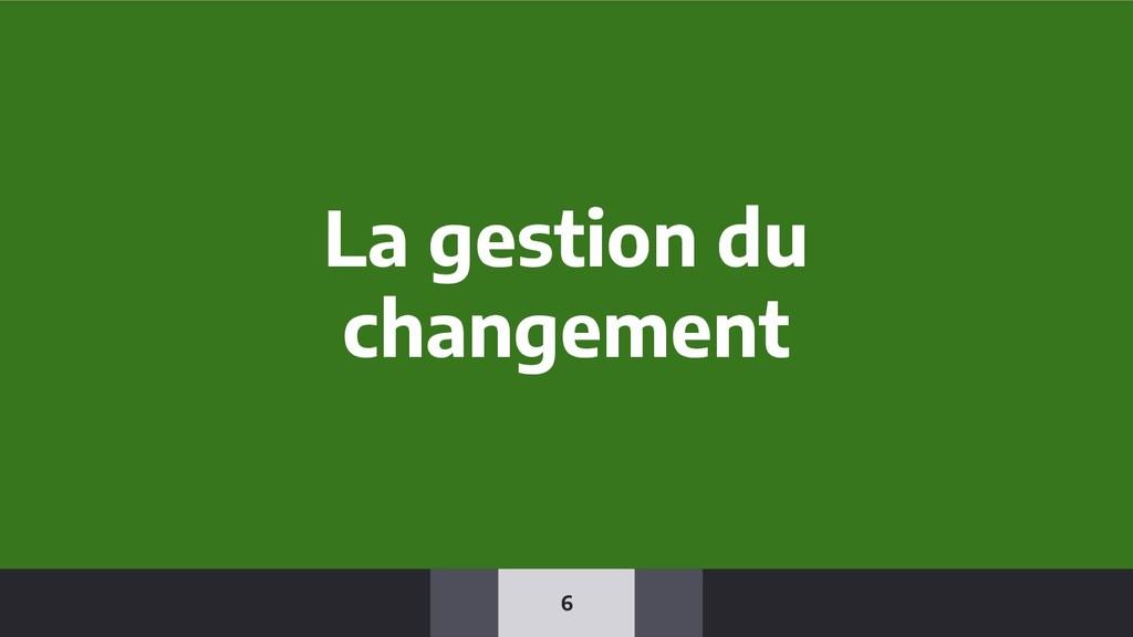 6 La gestion du changement