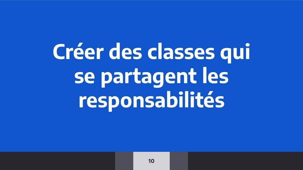 10 Créer des classes qui se partagent les respo...