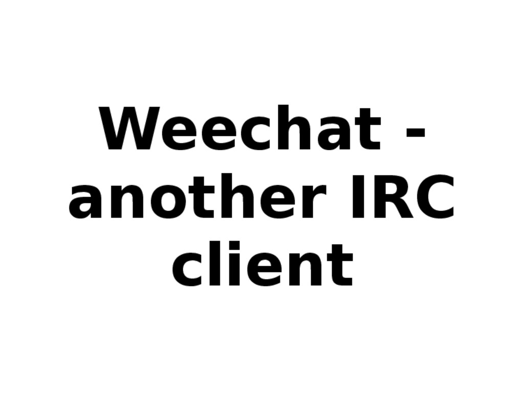 Weechat - another IRC client