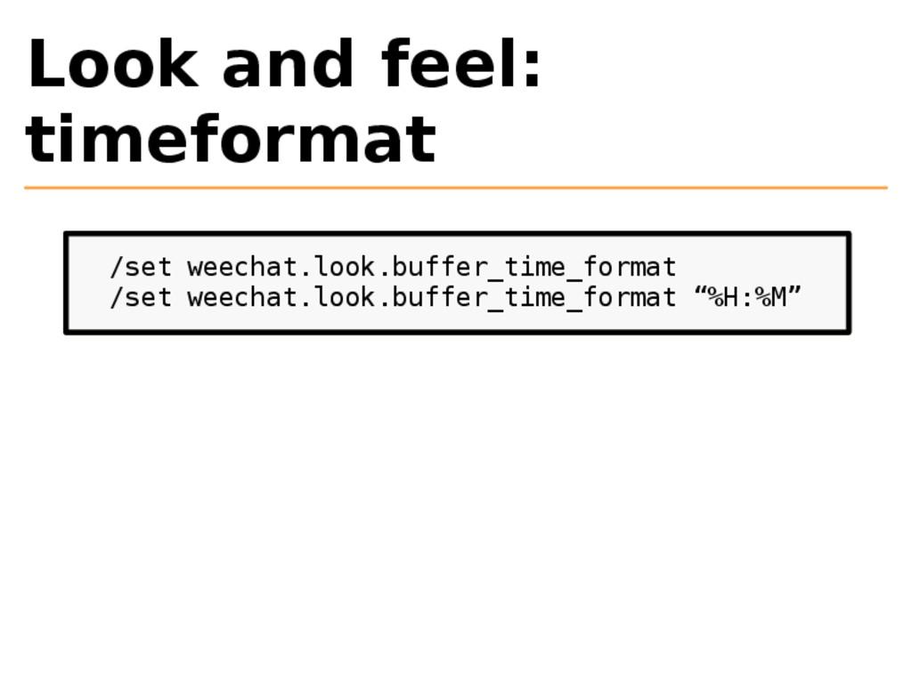 Look and feel: timeformat /set weechat.look.buf...