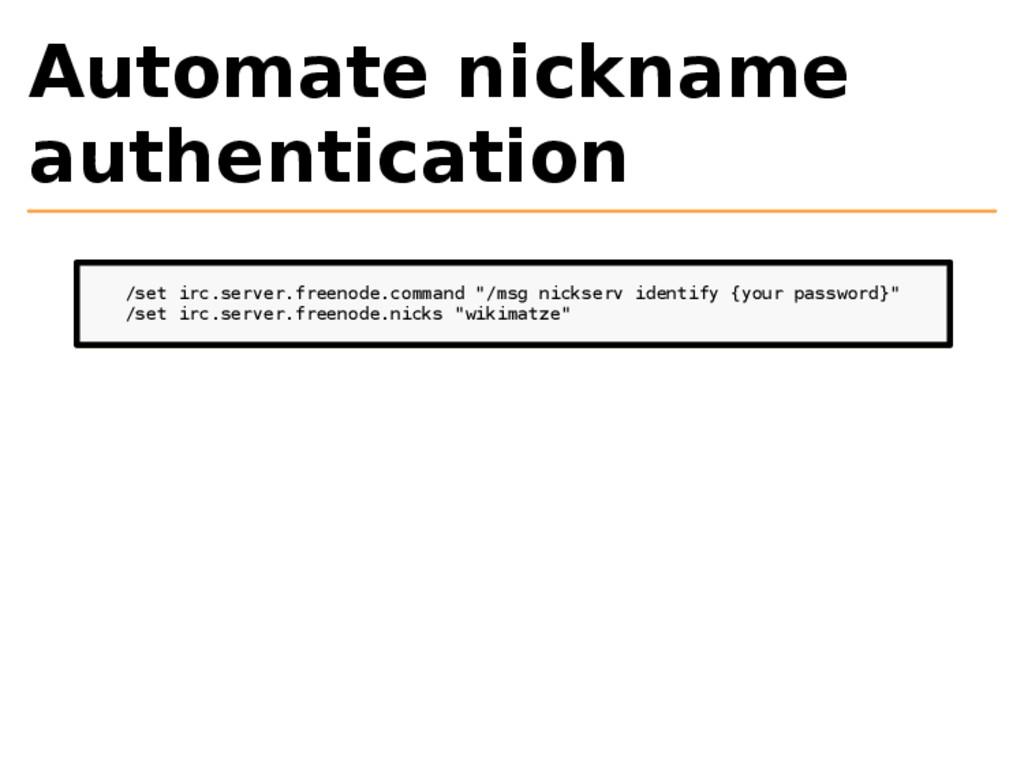Automate nickname authentication /set irc.serve...