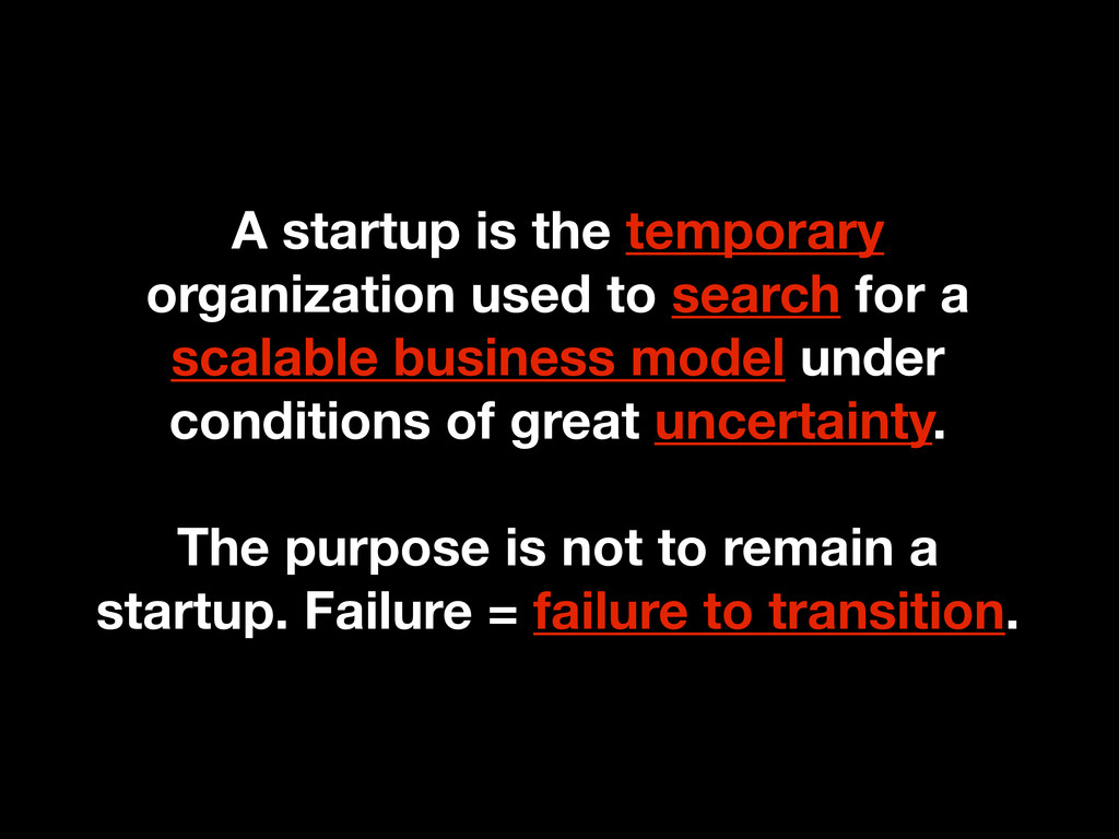 A startup is the temporary organization used to...