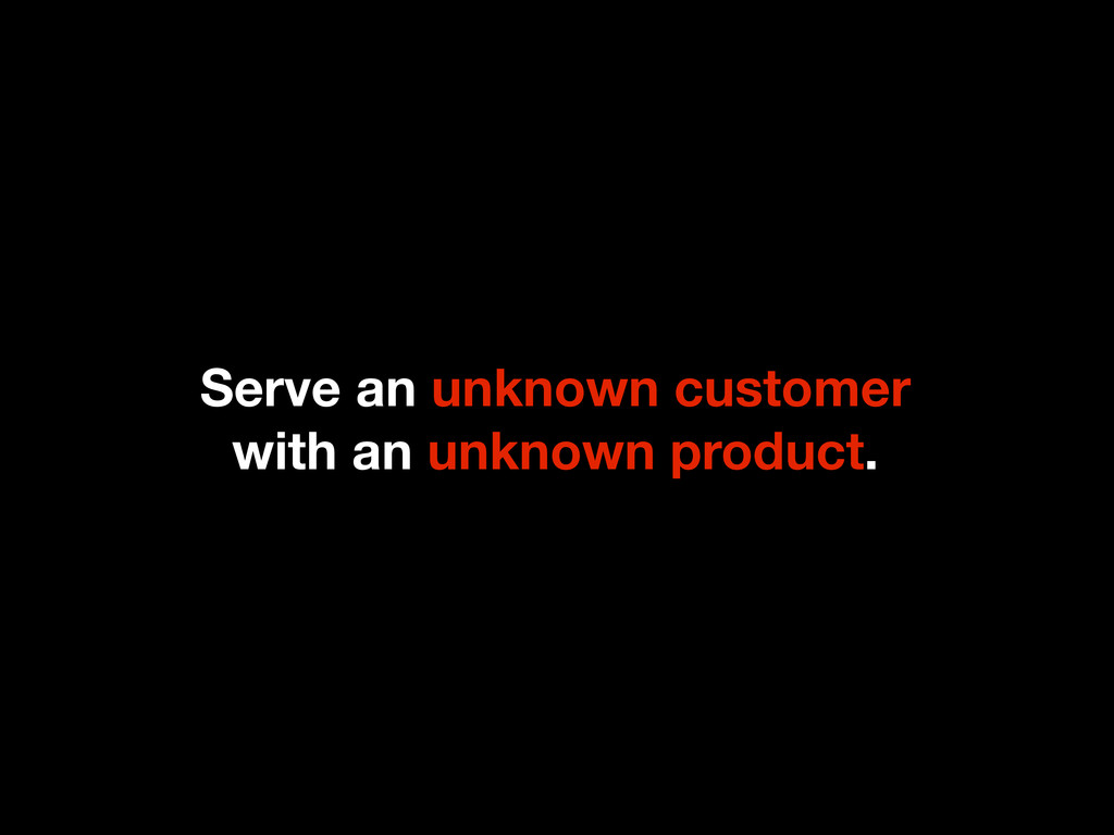 Serve an unknown customer with an unknown produ...