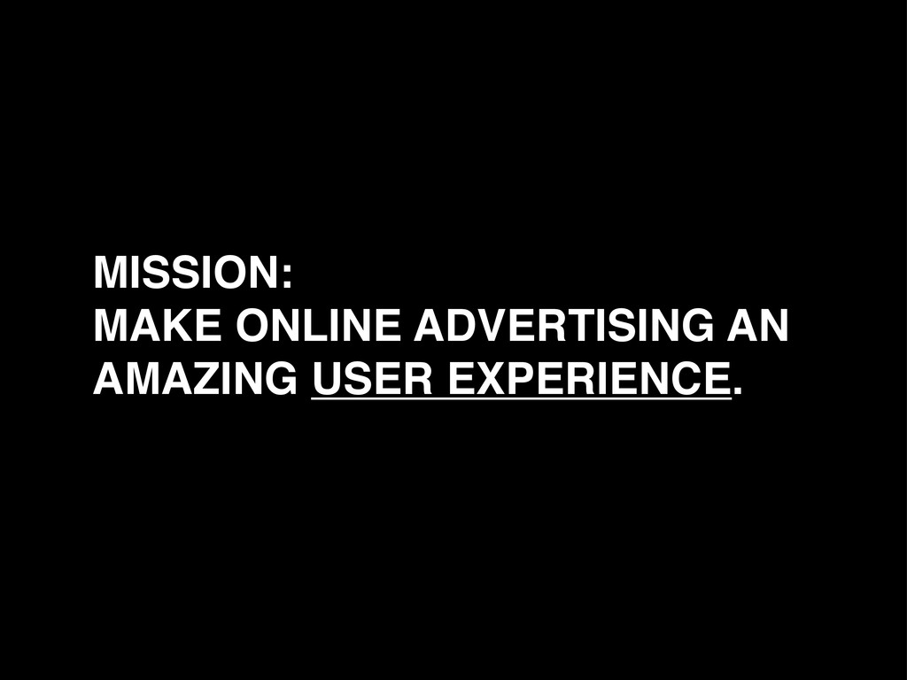 MISSION: MAKE ONLINE ADVERTISING AN AMAZING USE...