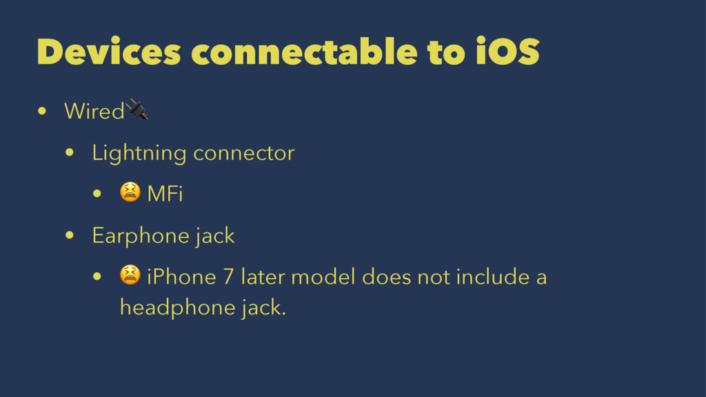 Devices connectable to iOS • Wired! • Lightning...