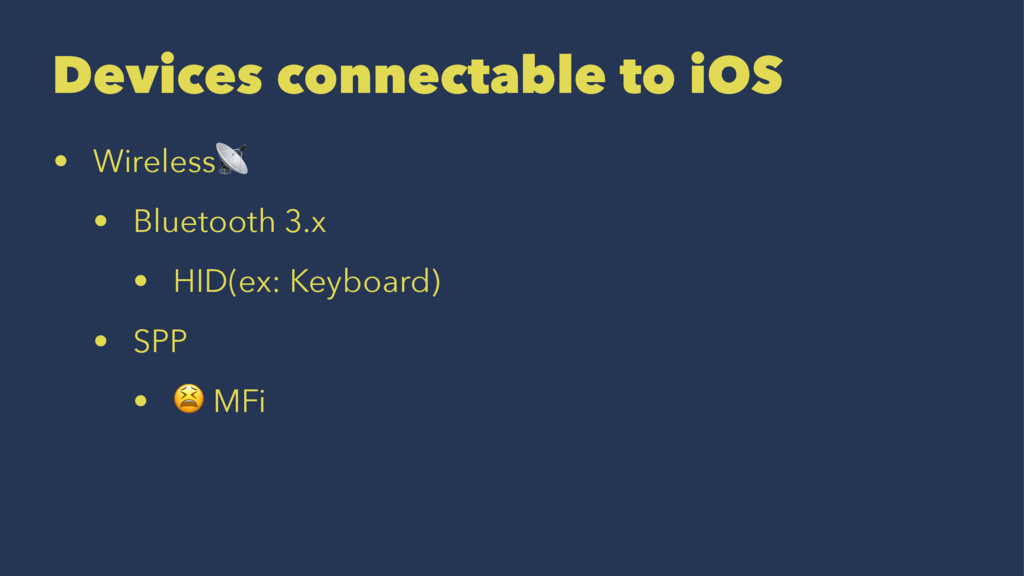 Devices connectable to iOS • Wireless! • Blueto...
