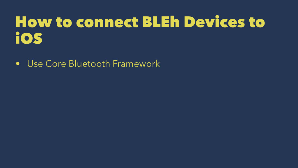 How to connect BLEh Devices to iOS • Use Core B...
