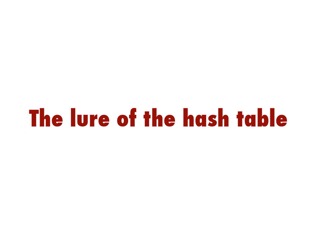 The lure of the hash table