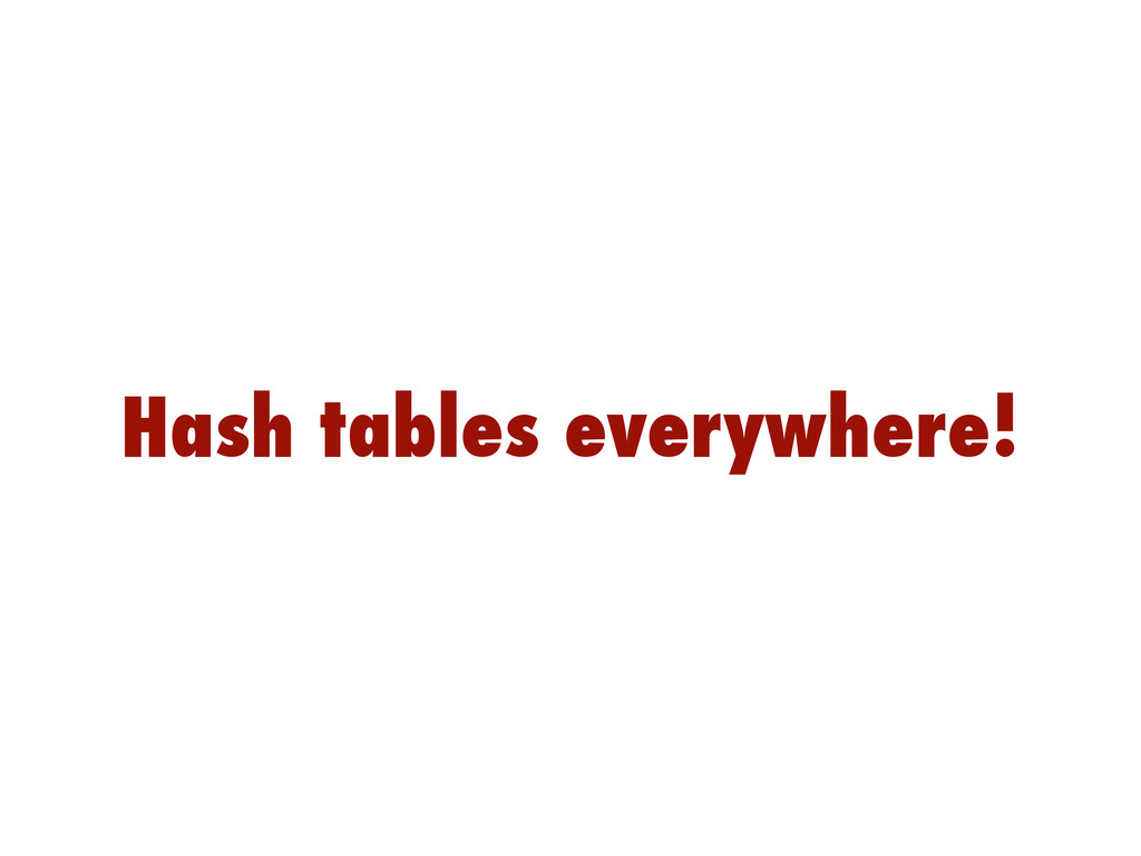 Hash tables everywhere!