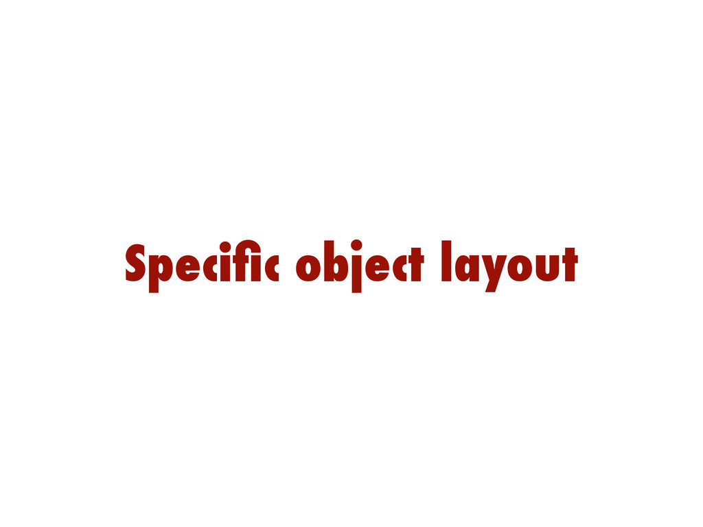 Specific object layout