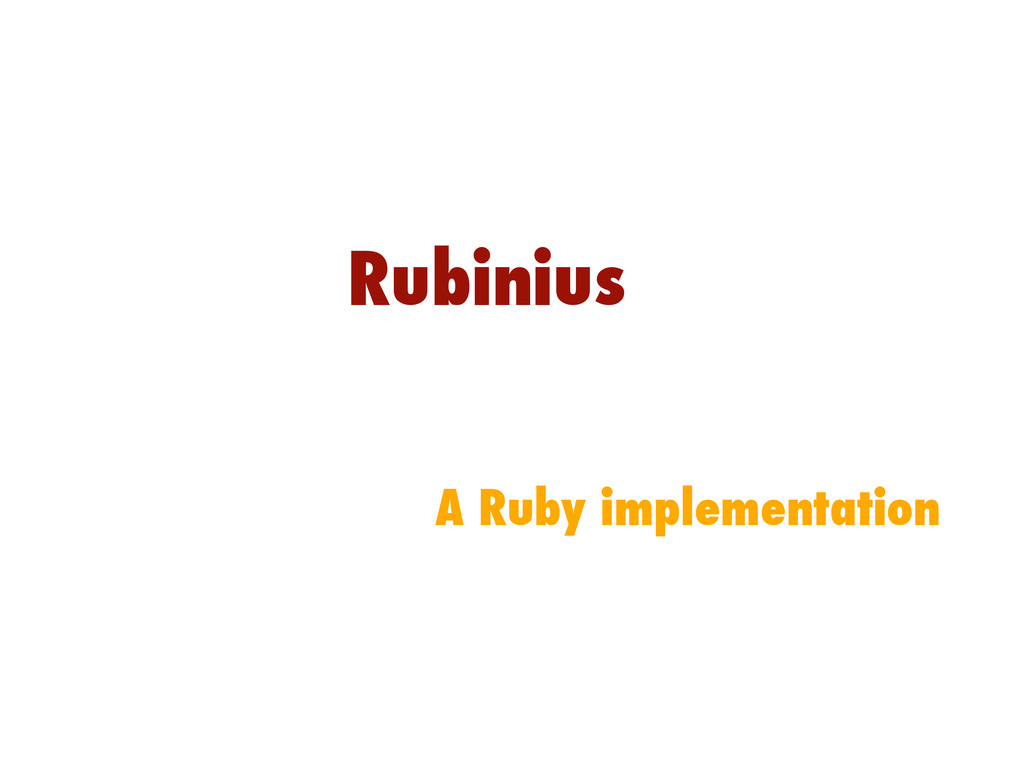 Rubinius A Ruby implementation