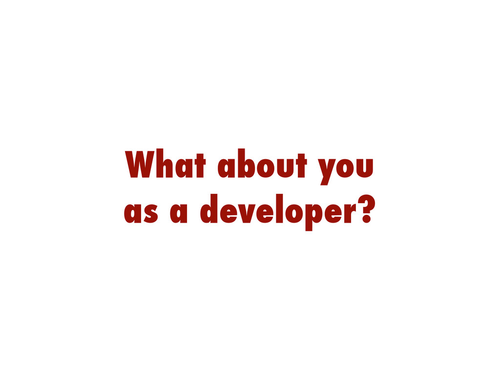 What about you as a developer?