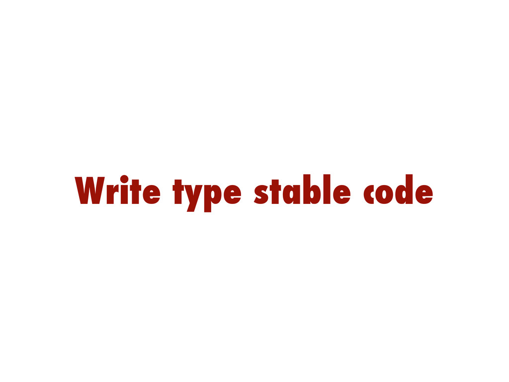 Write type stable code
