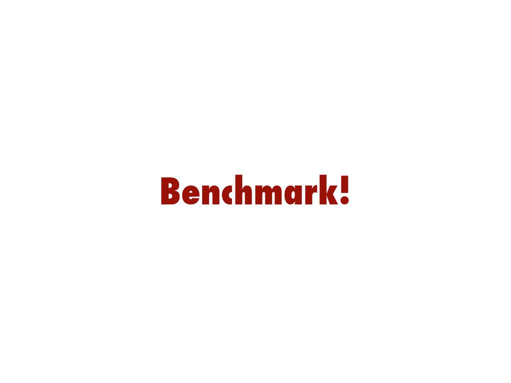 Benchmark!