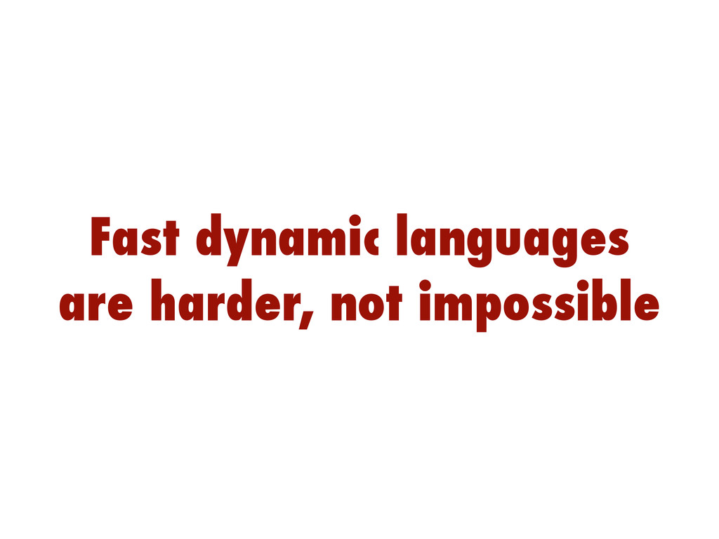 Fast dynamic languages are harder, not impossib...