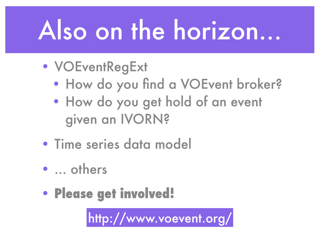 Also on the horizon... • VOEventRegExt • How do...