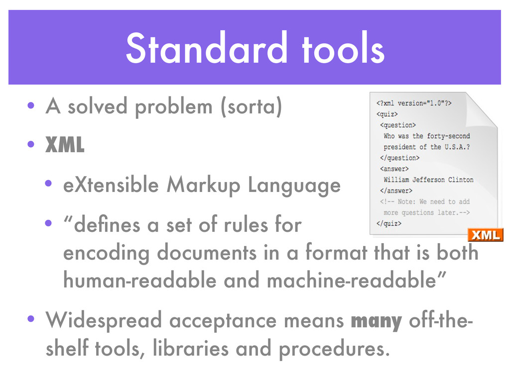 Standard tools • A solved problem (sorta) • XML...