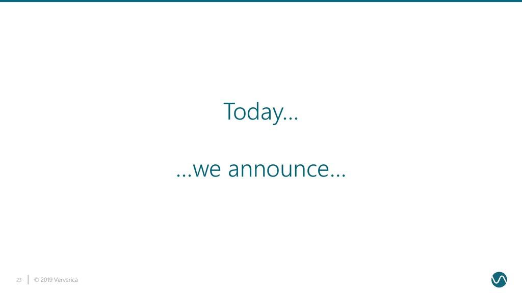 © 2019 Ververica 23 …we announce… Today…