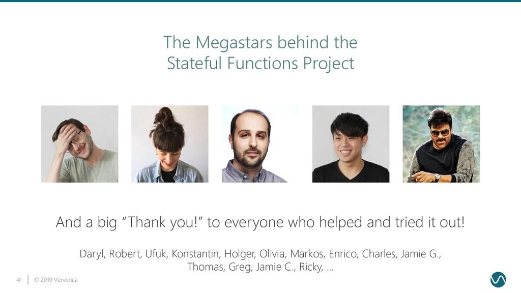 © 2019 Ververica 40 The Megastars behind the St...