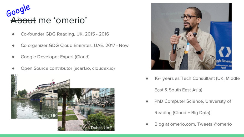 About me 'omerio' ● Co-founder GDG Reading, UK....