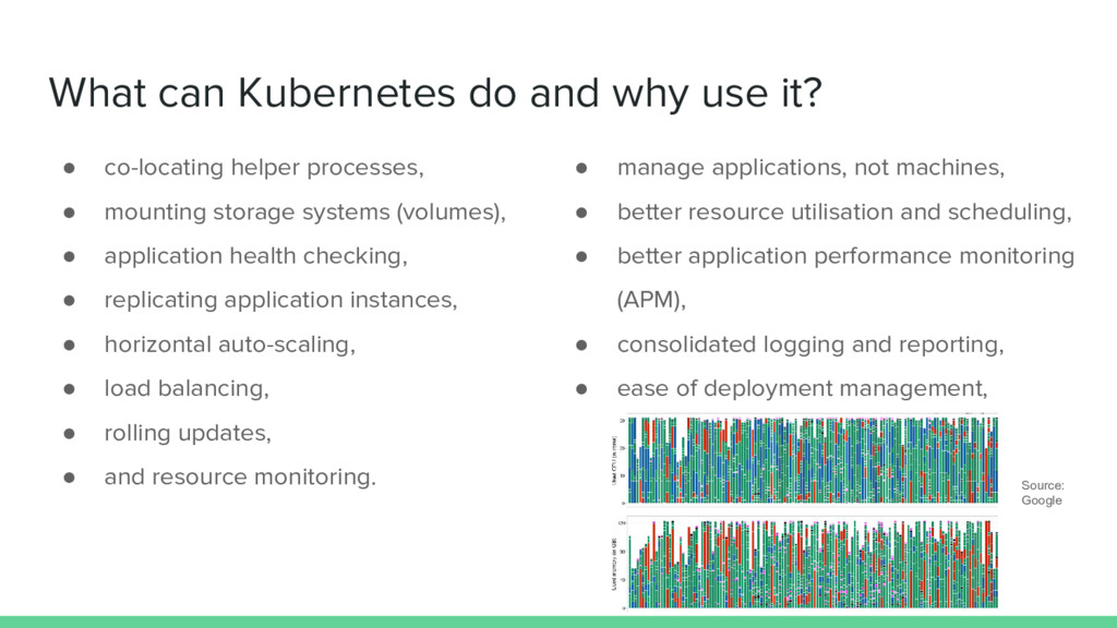 What can Kubernetes do and why use it? ● co-loc...
