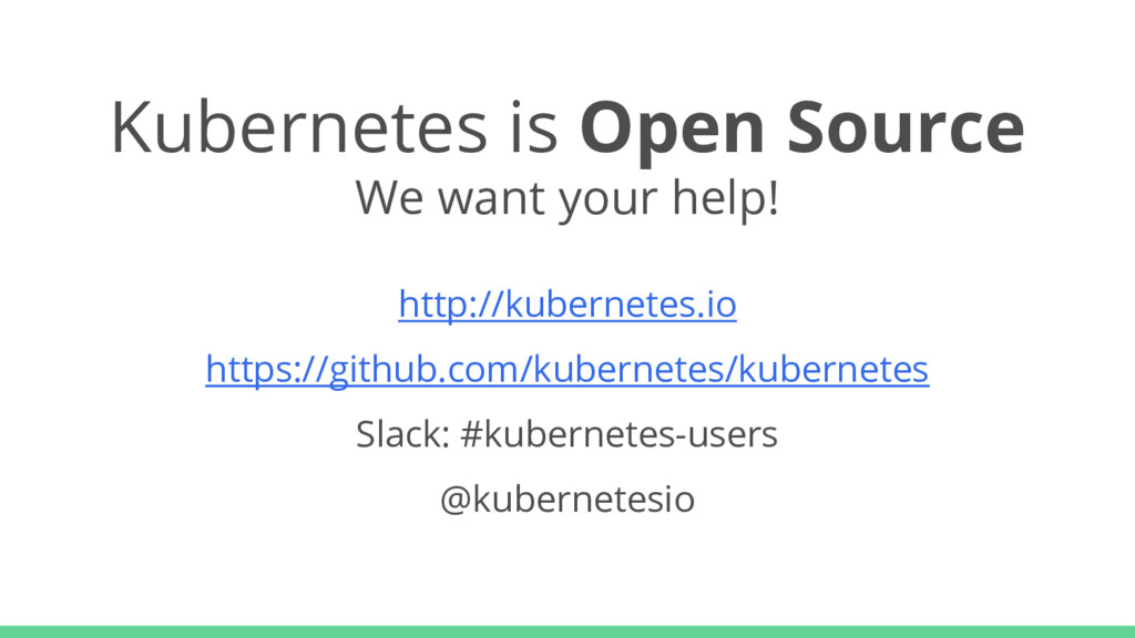 Kubernetes is Open Source We want your help! ht...