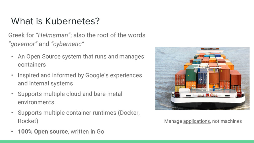 "What is Kubernetes? Greek for ""Helmsman""; also ..."