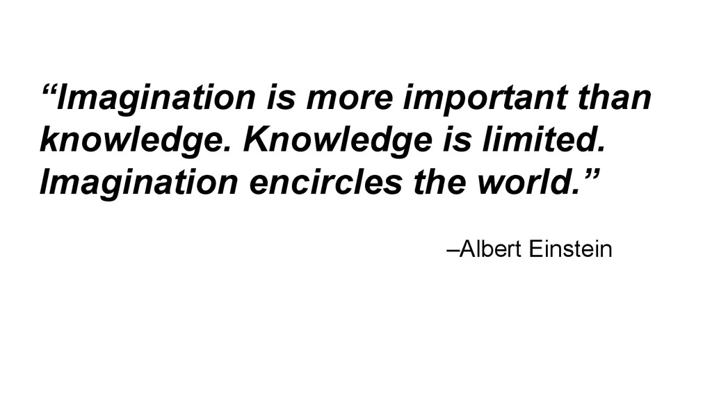 """""""Imagination is more important than knowledge. ..."""