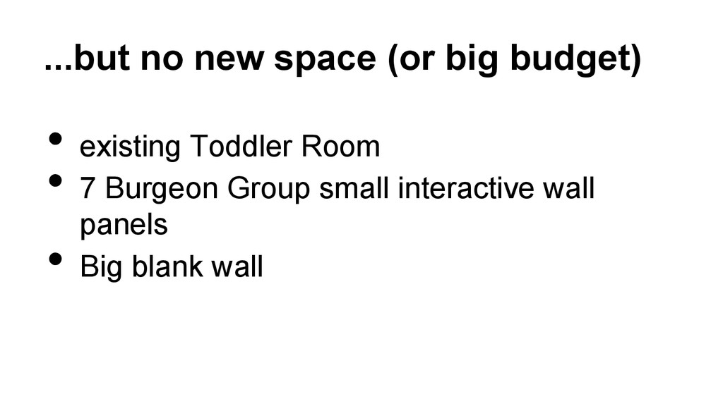 ...but no new space (or big budget) • existing...