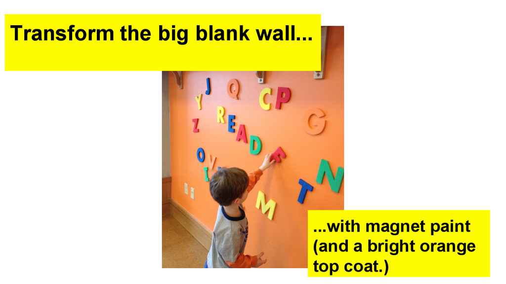 Transform the big blank wall... ...with magnet ...