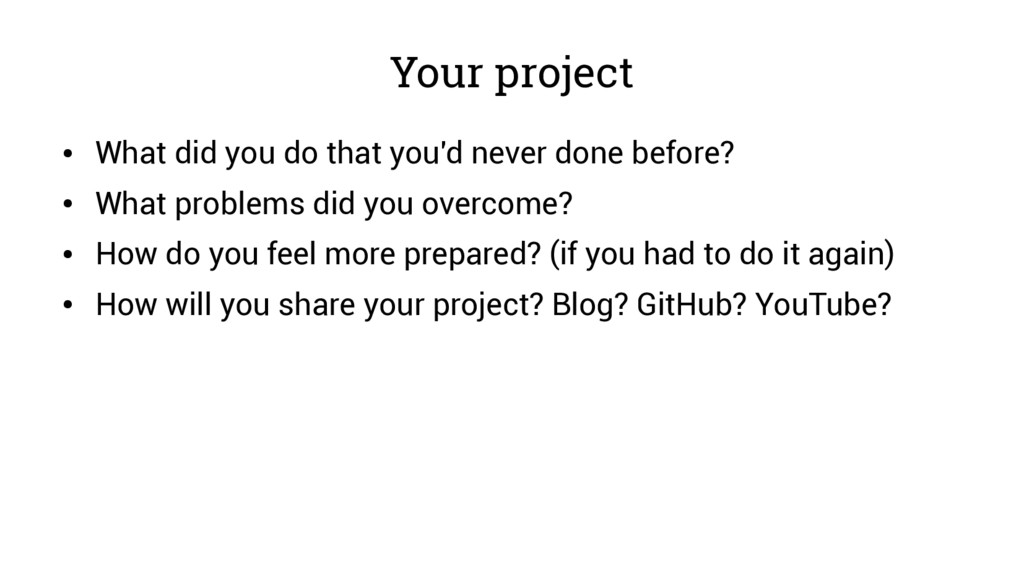 Your project ● What did you do that you'd never...