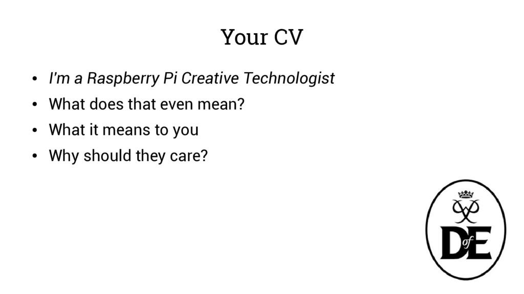 Your CV ● I'm a Raspberry Pi Creative Technolog...