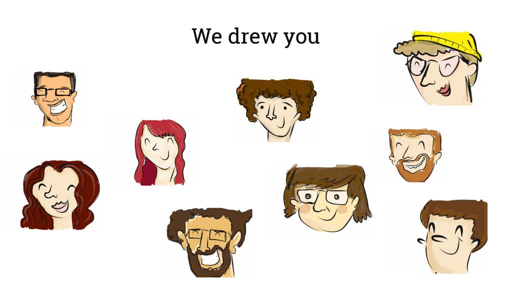 We drew you