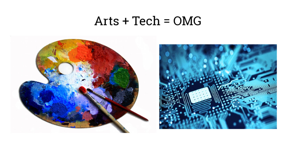 Arts + Tech = OMG