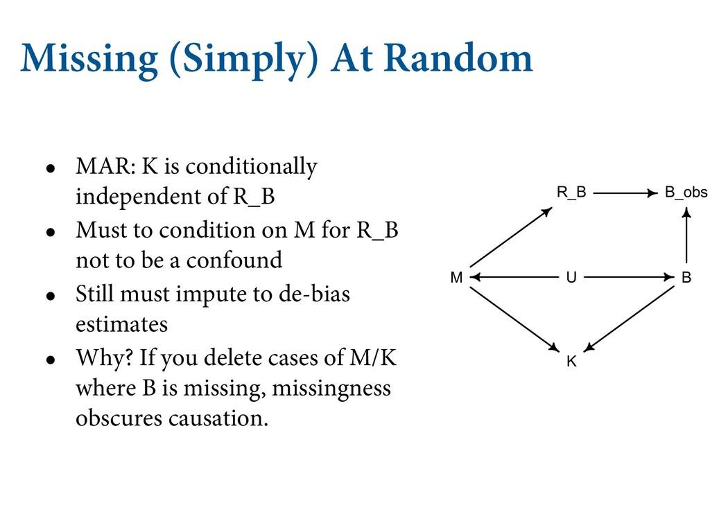 Missing (Simply) At Random • MAR: K is conditio...