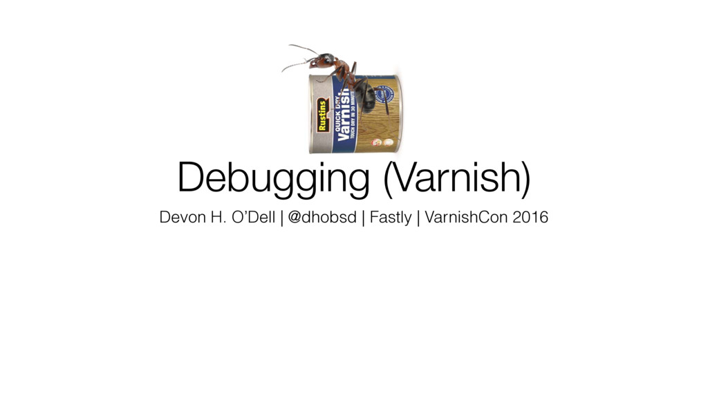 Debugging (Varnish) Devon H. O'Dell | @dhobsd |...