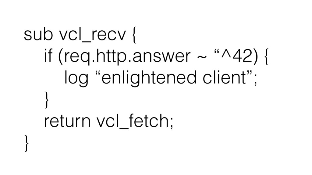"sub vcl_recv { if (req.http.answer ~ ""^42) { lo..."
