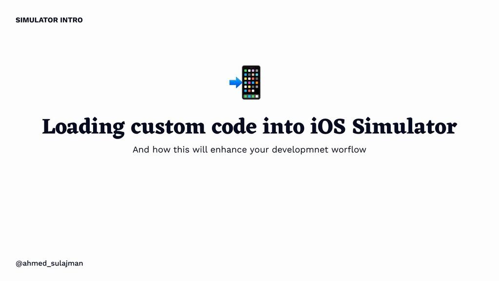 SIMULATOR INTRO Loading custom code into iOS Si...